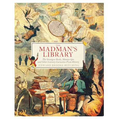 The Madman's Library: The Strangest Books, Manuscripts, and Other Literary Curiosities from History
