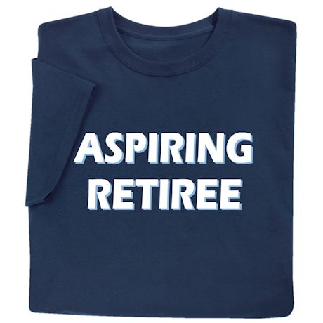 Aspiring Retiree Shirts
