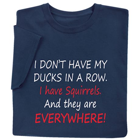 I Don't Have My Ducks in a Row Shirts