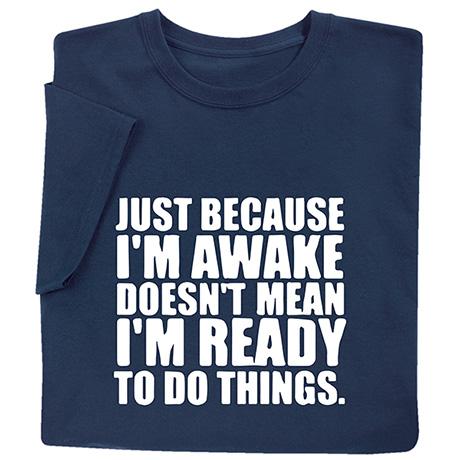 Just Because I'm Awake Shirts