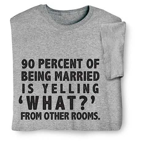 90 Percent of Being Married Shirts