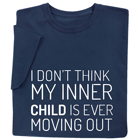 I Don't Think My Inner Child Is Ever Moving Out Shirts
