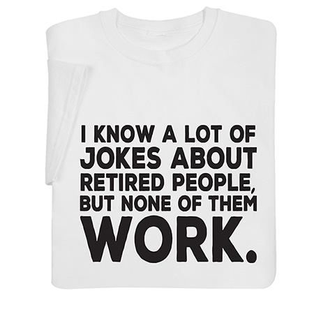 Jokes About Retired People Shirts