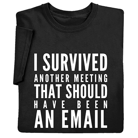I Survived Another Meeting That Should Have Been an Email Shirts
