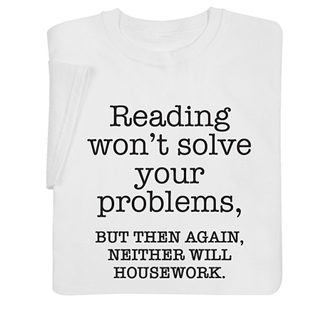Reading Won't Solve Your Problems Shirts
