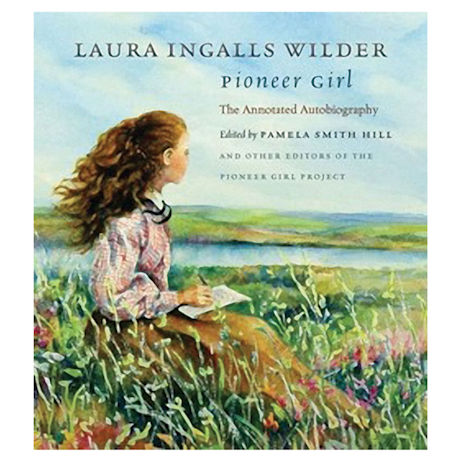 Laura Ingalls Wilder: Pioneer Girl: The Annotated Autobiography