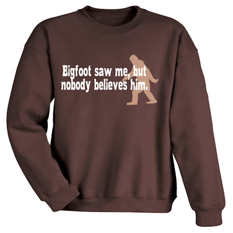 Bigfoot Saw Me, But Nobody Believes Him Sweatshirt