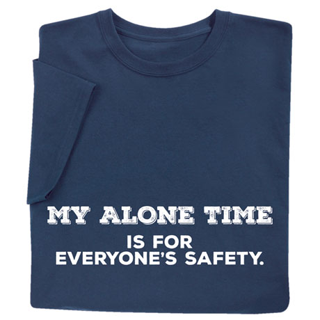My Alone Time is for Everyone's Safety Shirts