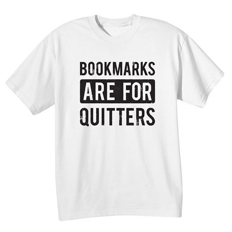 Bookmarks Are For Quitters T-Shirt