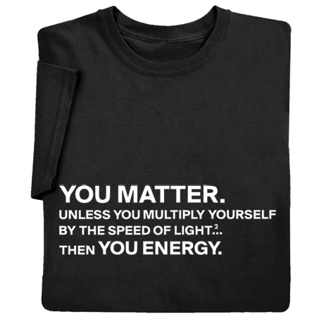 """You Matter"" - Funny Physics Science Shirts"