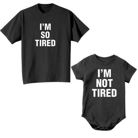 """""""I'm Not Tired"""" / """"I'm So Tired"""" - Shirts, Nightshirt, Toddler Shirt & Snapsuit"""