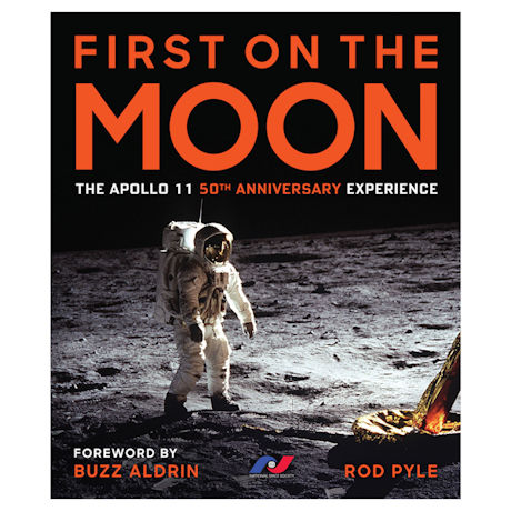 First on the Moon: The Apollo 11 50th Anniversary Experience by Rod Pyle