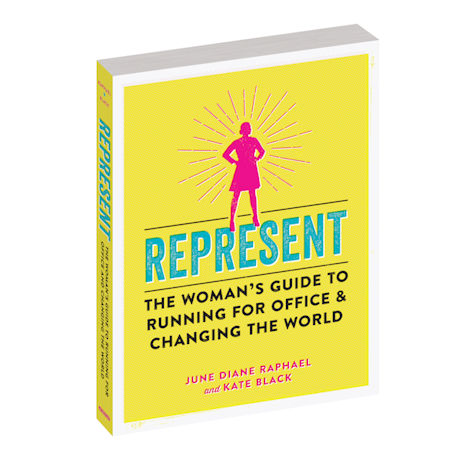 Represent: The Womans Guide to Running for Office & Changing the World Book