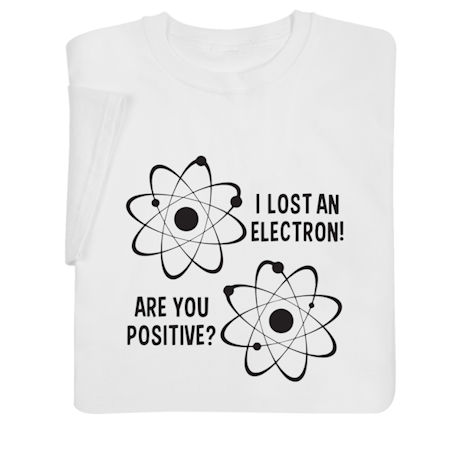 I Lost an Electron Shirts