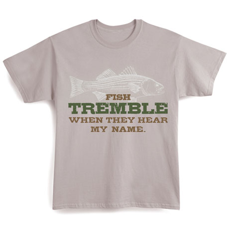Fish Tremble When They Hear My Name T-Shirt