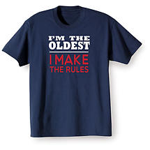 I'm The Oldest I Make the Rules Shirts