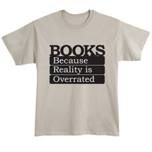 Books Because Reality Is Overrated T-Shirt